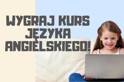 KONKURS wygraj kurs języka angielskiego dla dziecka!