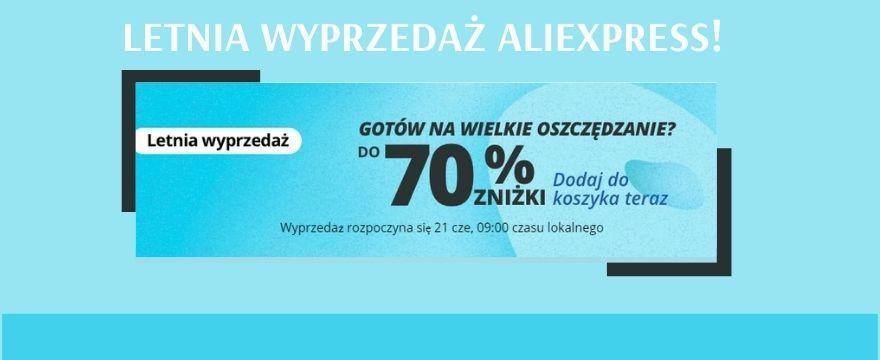 Letnia wyprzedaż AliExpress 2021 – WYJĄTKOWE PROMOCJE! Sprawdź kody rabatowe!