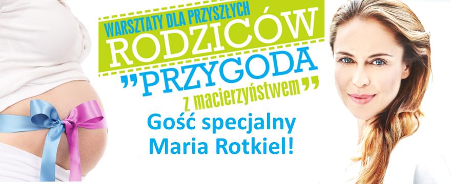 Bezpłatne warsztaty dla przyszłych rodziców z Marią Rotkiel! DOŁĄCZ!
