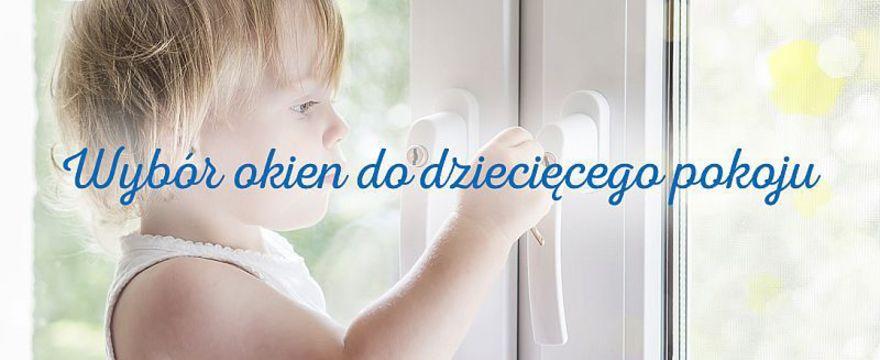 Wybór okien do dziecięcego pokoju – na zwrócić uwagę?